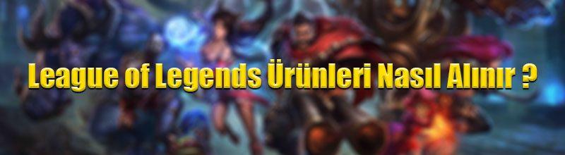 League of Legends ürünleri nasıl alınır ?